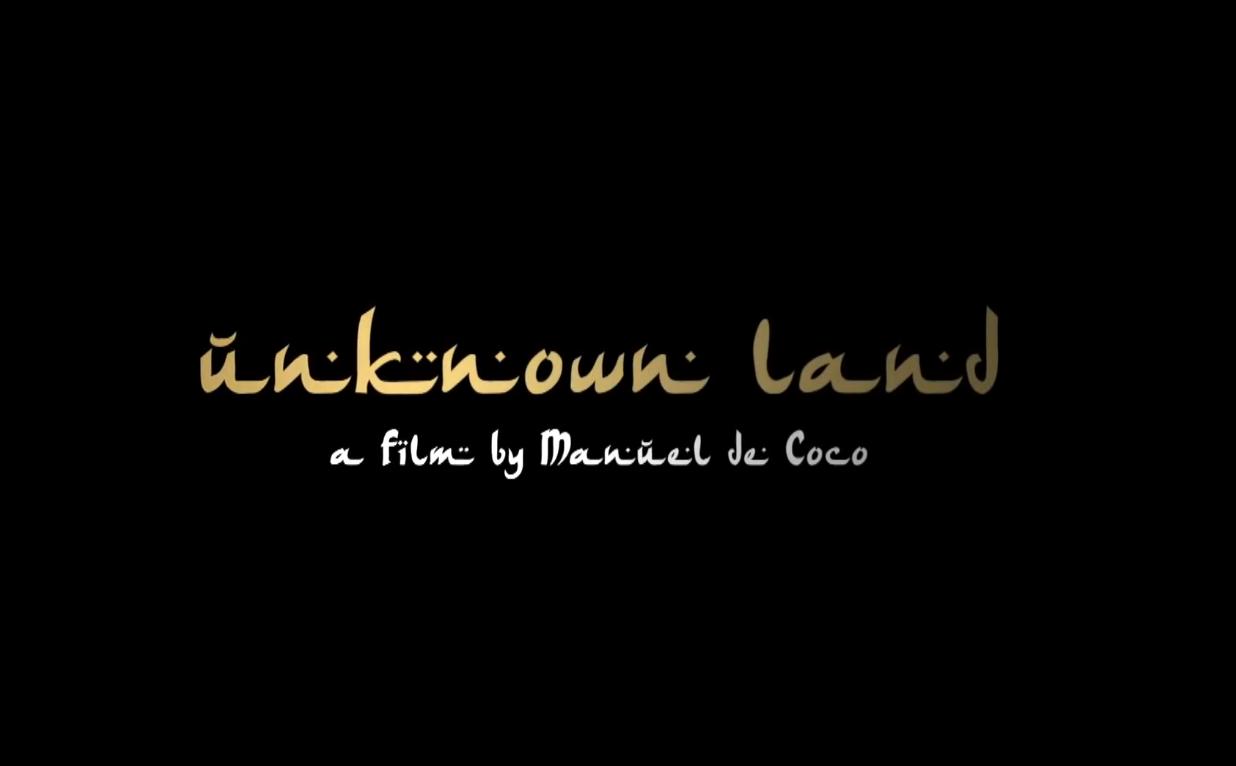 Unknown Land A movie by Manuel de Coco